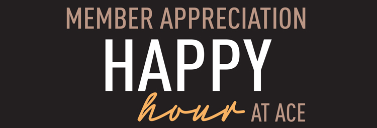 ACE19 Membership Appreciation Happy Hour
